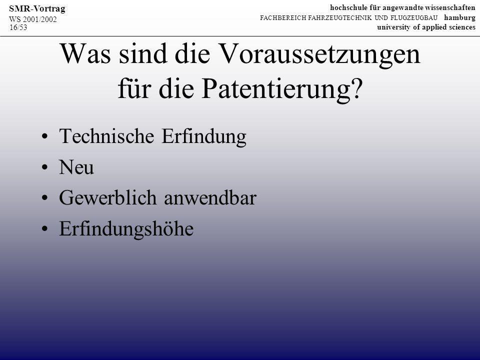 WS 2001/2002 SMR-Vortrag hochschule für angewandte wissenschaften FACHBEREICH FAHRZEUGTECHNIK UND FLUGZEUGBAU hamburg university of applied sciences 16/53 Was sind die Voraussetzungen für die Patentierung.