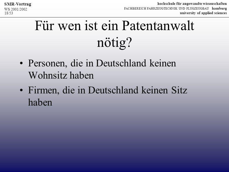 WS 2001/2002 SMR-Vortrag hochschule für angewandte wissenschaften FACHBEREICH FAHRZEUGTECHNIK UND FLUGZEUGBAU hamburg university of applied sciences 18/53 Für wen ist ein Patentanwalt nötig.