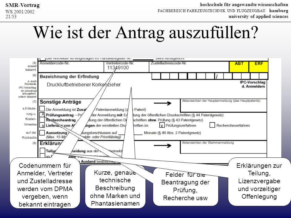 WS 2001/2002 SMR-Vortrag hochschule für angewandte wissenschaften FACHBEREICH FAHRZEUGTECHNIK UND FLUGZEUGBAU hamburg university of applied sciences 21/53 Wie ist der Antrag auszufüllen.