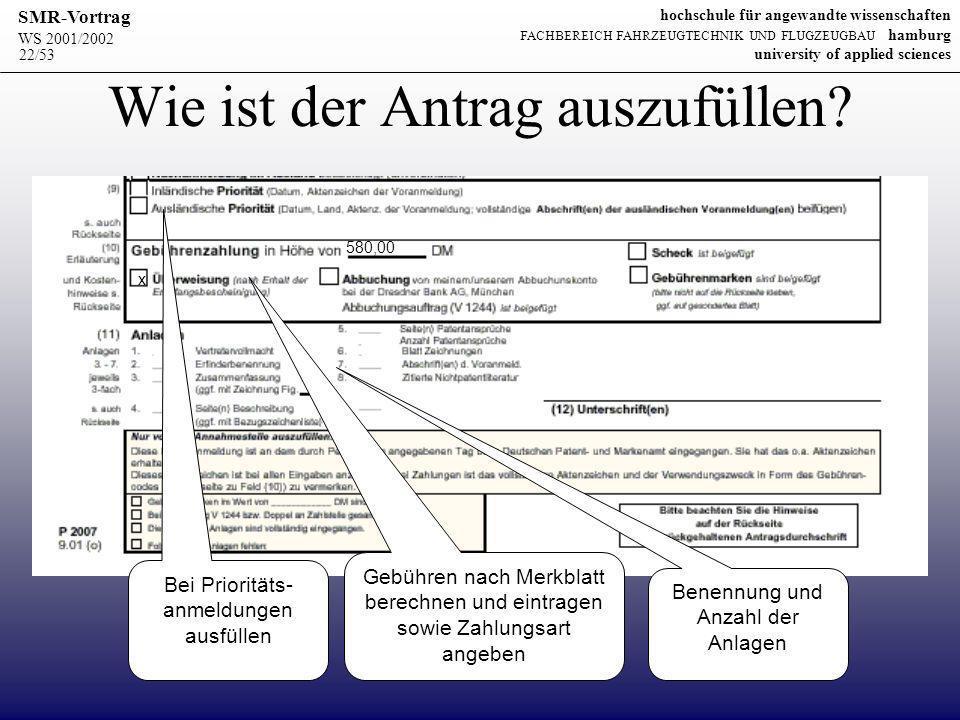 WS 2001/2002 SMR-Vortrag hochschule für angewandte wissenschaften FACHBEREICH FAHRZEUGTECHNIK UND FLUGZEUGBAU hamburg university of applied sciences 22/53 Wie ist der Antrag auszufüllen.