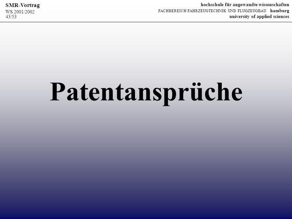 WS 2001/2002 SMR-Vortrag hochschule für angewandte wissenschaften FACHBEREICH FAHRZEUGTECHNIK UND FLUGZEUGBAU hamburg university of applied sciences 43/53 Patentansprüche