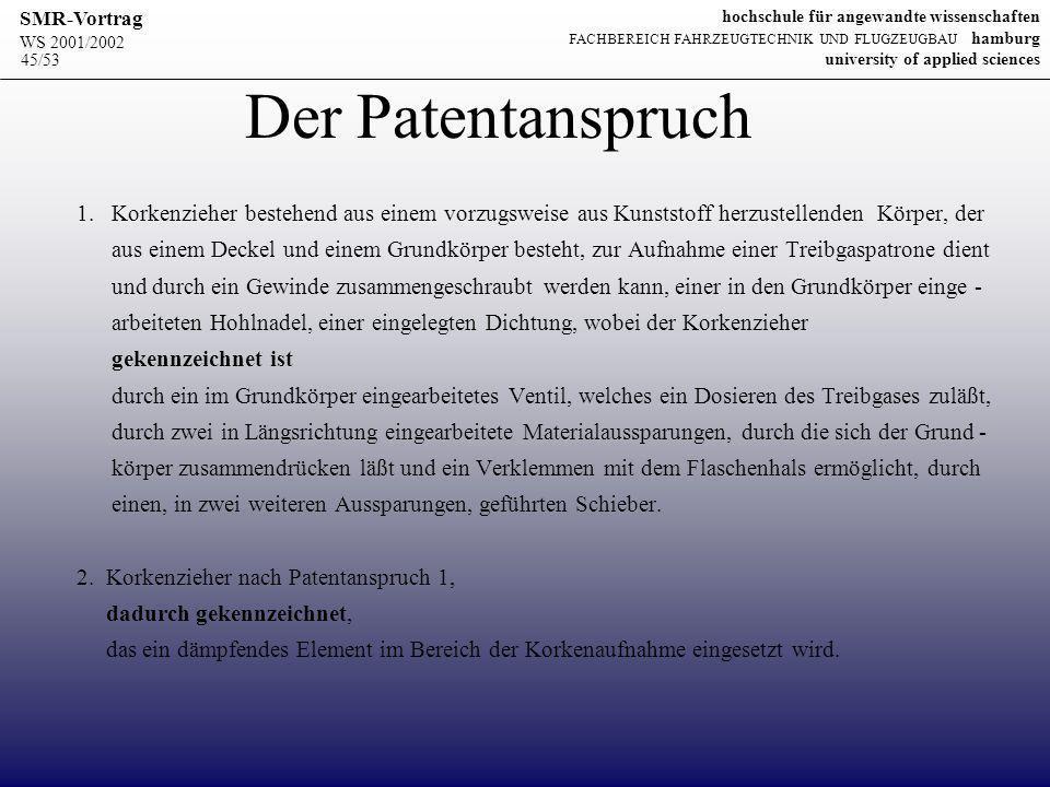 WS 2001/2002 SMR-Vortrag hochschule für angewandte wissenschaften FACHBEREICH FAHRZEUGTECHNIK UND FLUGZEUGBAU hamburg university of applied sciences 45/53 Der Patentanspruch 1.