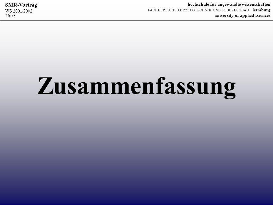 WS 2001/2002 SMR-Vortrag hochschule für angewandte wissenschaften FACHBEREICH FAHRZEUGTECHNIK UND FLUGZEUGBAU hamburg university of applied sciences 46/53 Zusammenfassung
