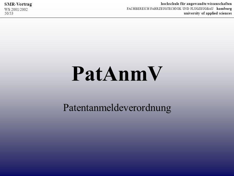WS 2001/2002 SMR-Vortrag hochschule für angewandte wissenschaften FACHBEREICH FAHRZEUGTECHNIK UND FLUGZEUGBAU hamburg university of applied sciences 50/53 PatAnmV Patentanmeldeverordnung