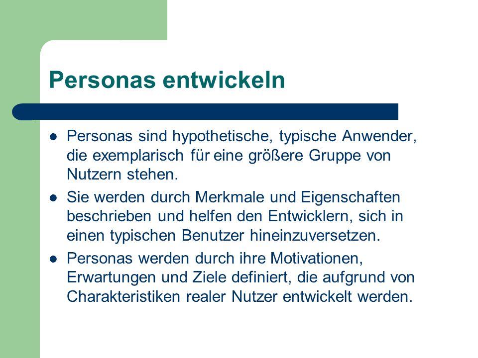 Personas entwickeln Personas sind hypothetische, typische Anwender, die exemplarisch für eine größere Gruppe von Nutzern stehen.