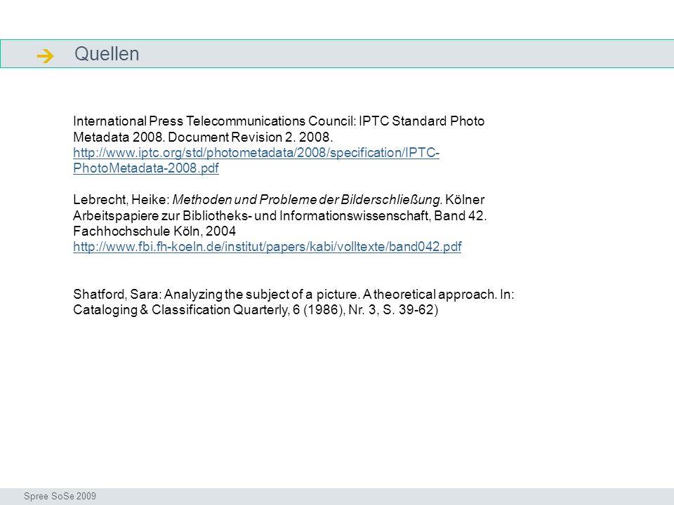 Quellen Quellen Seminar I-Prax: Inhaltserschließung visueller Medien, 5.10.2004 Spree SoSe 2009 International Press Telecommunications Council: IPTC S