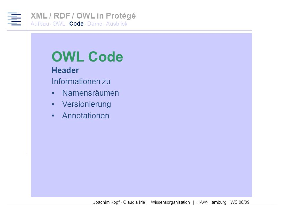 Joachim Köpf - Claudia Irle | Wissensorganisation | HAW-Hamburg | WS 08/09 OWL-Ontologie Dokument Header Body Footer XML Deklaration und RDF Start Tag