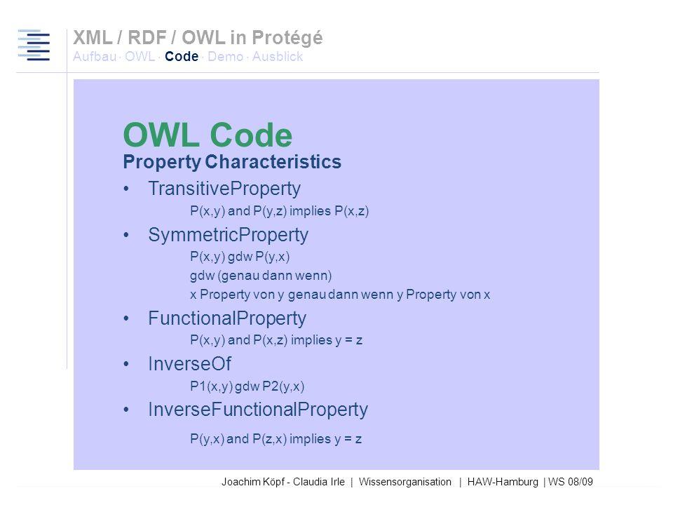 Joachim Köpf - Claudia Irle | Wissensorganisation | HAW-Hamburg | WS 08/09 XML / RDF / OWL in Protégé Aufbau · OWL · Code · Demo · Ausblick Property D