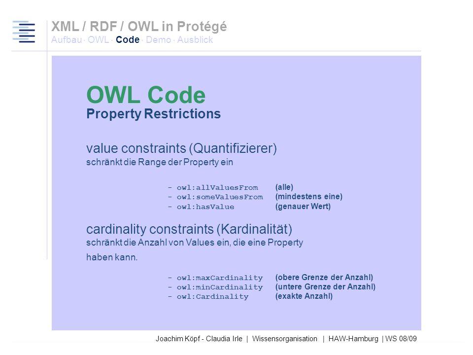 Joachim Köpf - Claudia Irle | Wissensorganisation | HAW-Hamburg | WS 08/09 XML / RDF / OWL in Protégé Aufbau · OWL · Code · Demo · Ausblick Property C