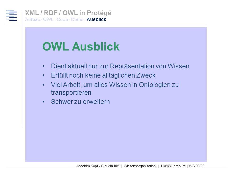 Joachim Köpf - Claudia Irle | Wissensorganisation | HAW-Hamburg | WS 08/09 XML / RDF / OWL in Protégé Aufbau · OWL · Code · Demo · Ausblick Property R