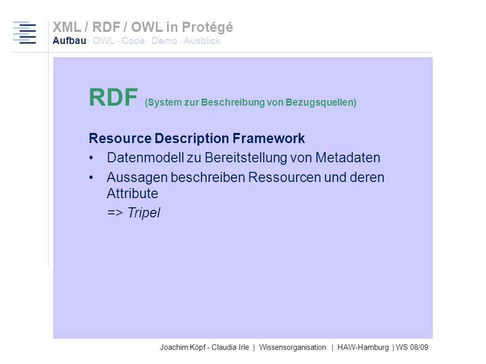 Joachim Köpf - Claudia Irle | Wissensorganisation | HAW-Hamburg | WS 08/09 Nachteile von XML: –XML definiert Syntax, aber keine Semantik –XML-Beschrei