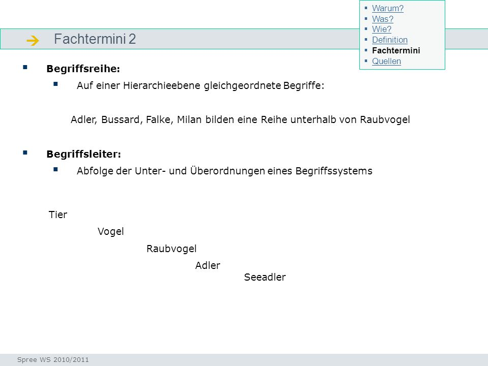 Fachtermini 2 Fachtermini Begriffsreihe: Auf einer Hierarchieebene gleichgeordnete Begriffe: Adler, Bussard, Falke, Milan bilden eine Reihe unterhalb