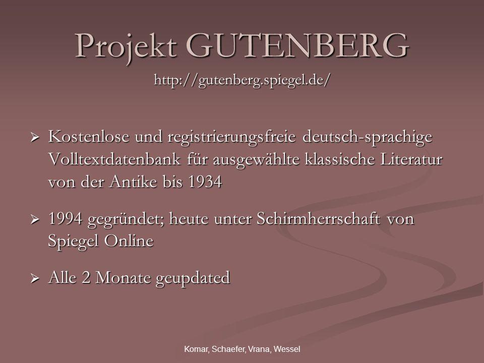 Komar, Schaefer, Vrana, Wessel Projekt GUTENBERG http://gutenberg.spiegel.de/ Kostenlose und registrierungsfreie deutsch-sprachige Volltextdatenbank f