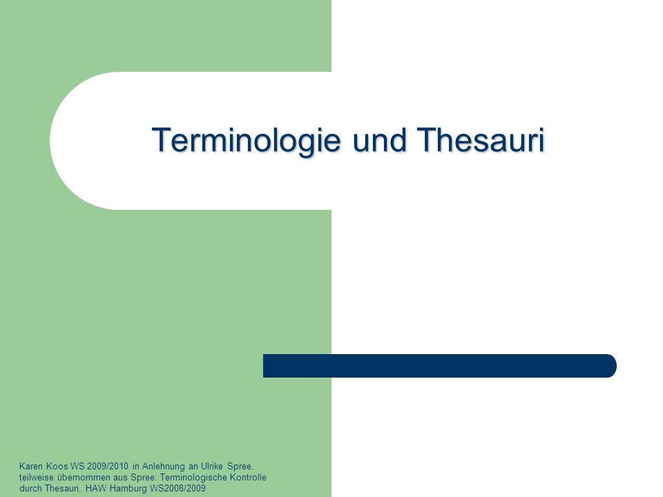 Terminologie und Thesauri Karen Koos WS 2009/2010 in Anlehnung an Ulrike Spree, teilweise übernommen aus Spree: Terminologische Kontrolle durch Thesau