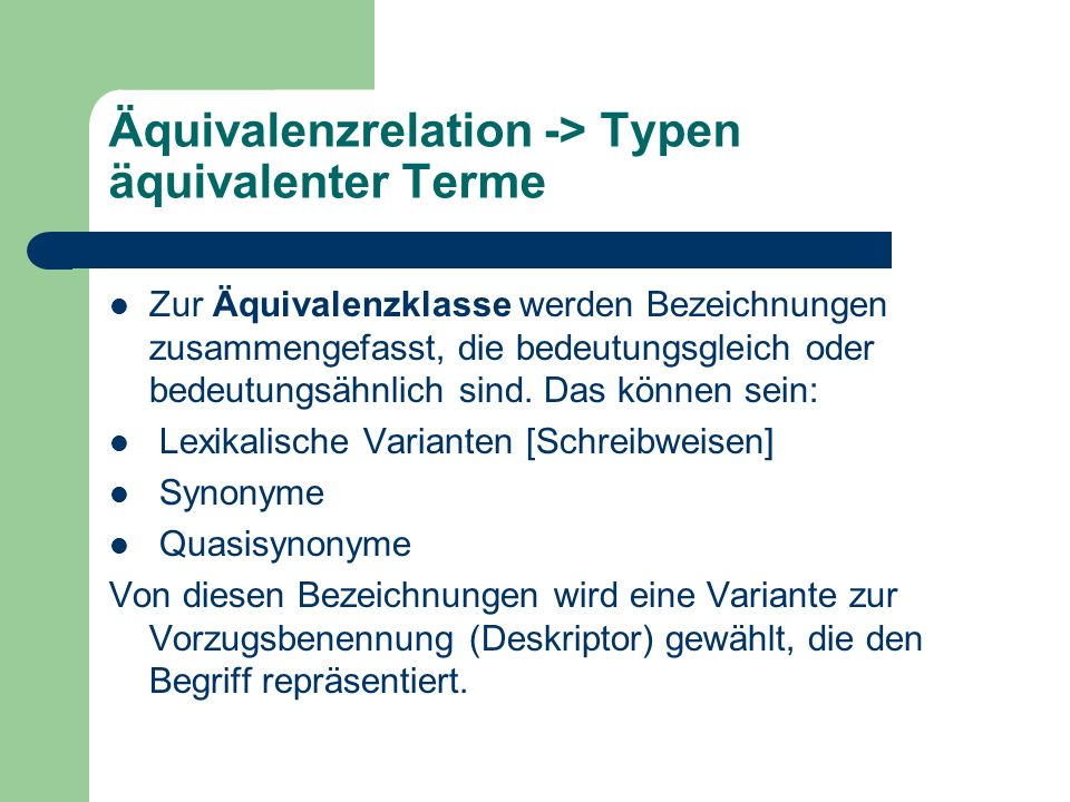 Äquivalenzrelation -> Typen äquivalenter Terme Zur Äquivalenzklasse werden Bezeichnungen zusammengefasst, die bedeutungsgleich oder bedeutungsähnlich