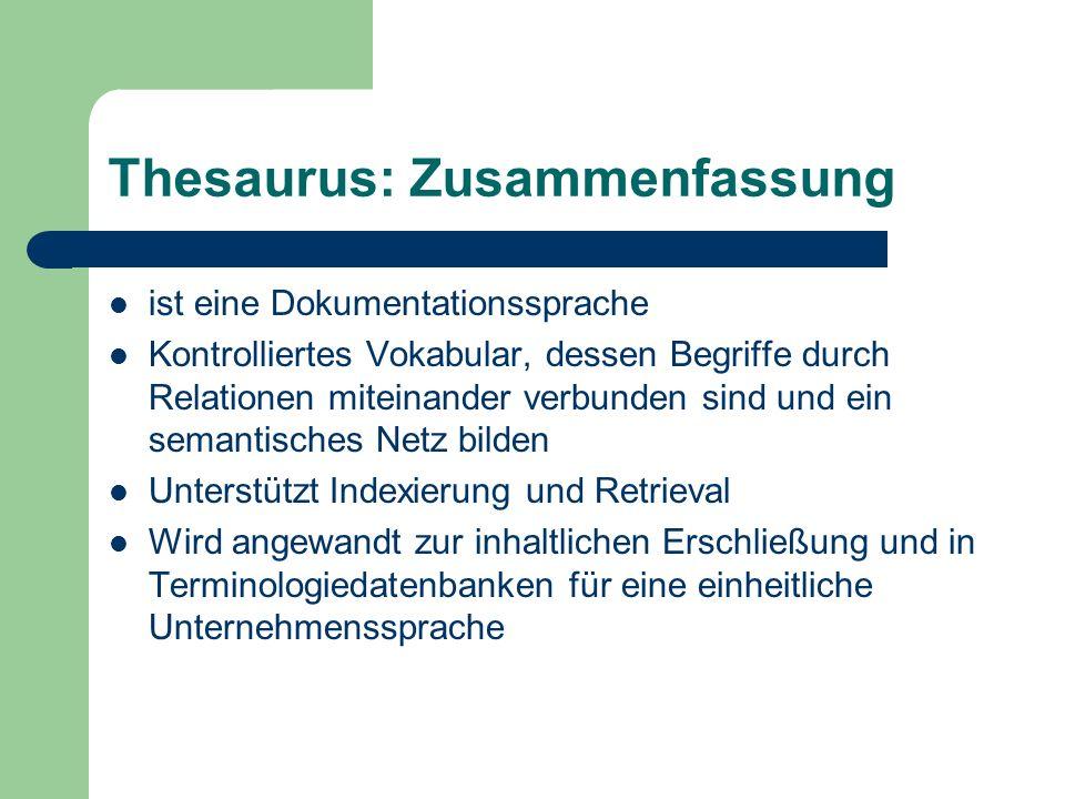 Thesaurus: Zusammenfassung ist eine Dokumentationssprache Kontrolliertes Vokabular, dessen Begriffe durch Relationen miteinander verbunden sind und ei