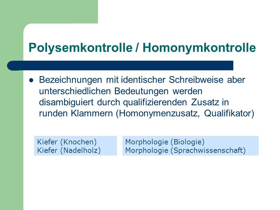 Polysemkontrolle / Homonymkontrolle Bezeichnungen mit identischer Schreibweise aber unterschiedlichen Bedeutungen werden disambiguiert durch qualifizi