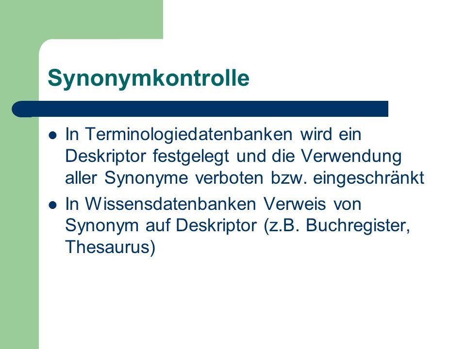 Synonymkontrolle In Terminologiedatenbanken wird ein Deskriptor festgelegt und die Verwendung aller Synonyme verboten bzw. eingeschränkt In Wissensdat