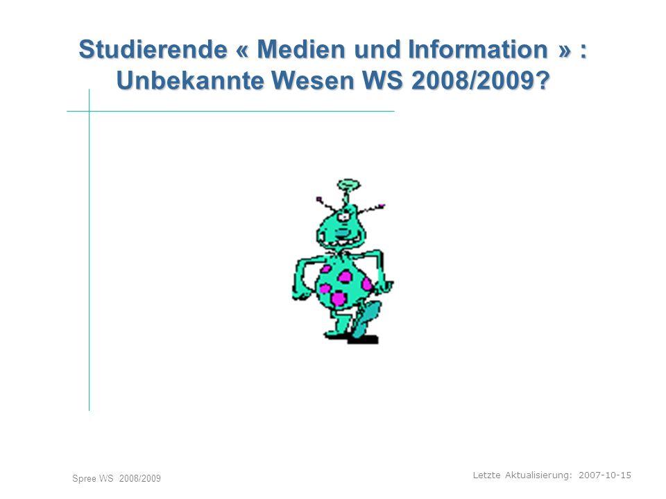 Letzte Aktualisierung: 2007-10-15 Spree WS 2008/2009 Studierende « Medien und Information » : Unbekannte Wesen WS 2008/2009.