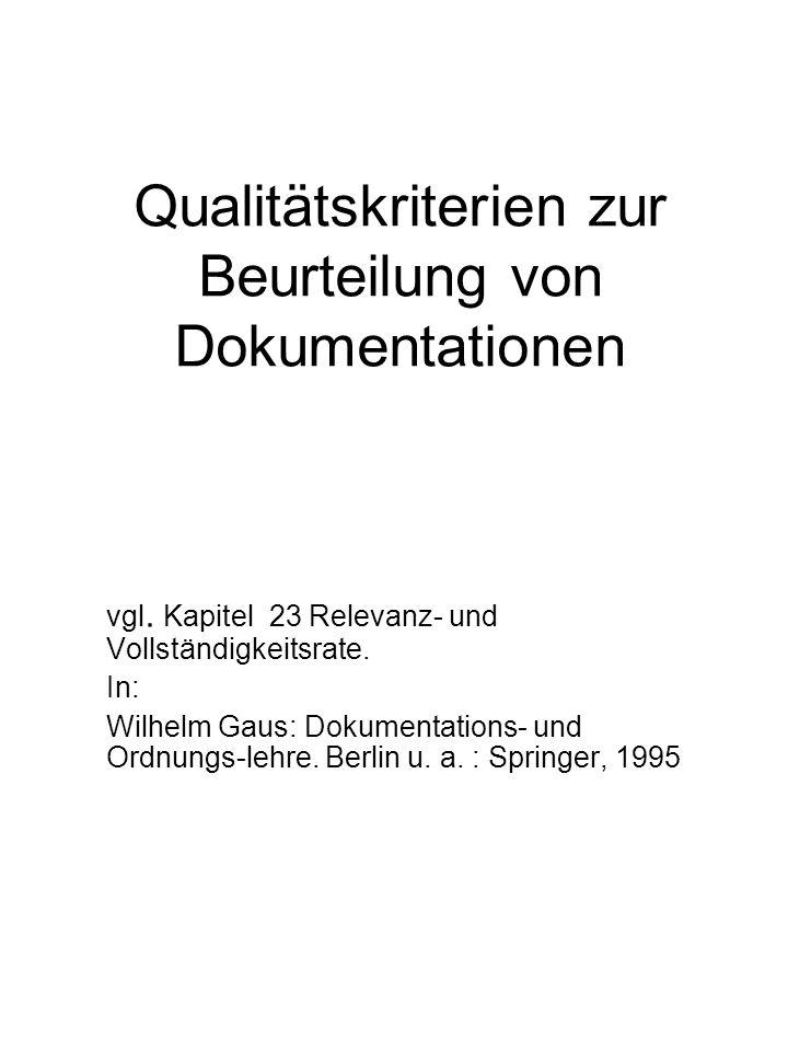 Qualitätskriterien zur Beurteilung von Dokumentationen vgl. Kapitel 23 Relevanz- und Vollständigkeitsrate. In: Wilhelm Gaus: Dokumentations- und Ordnu