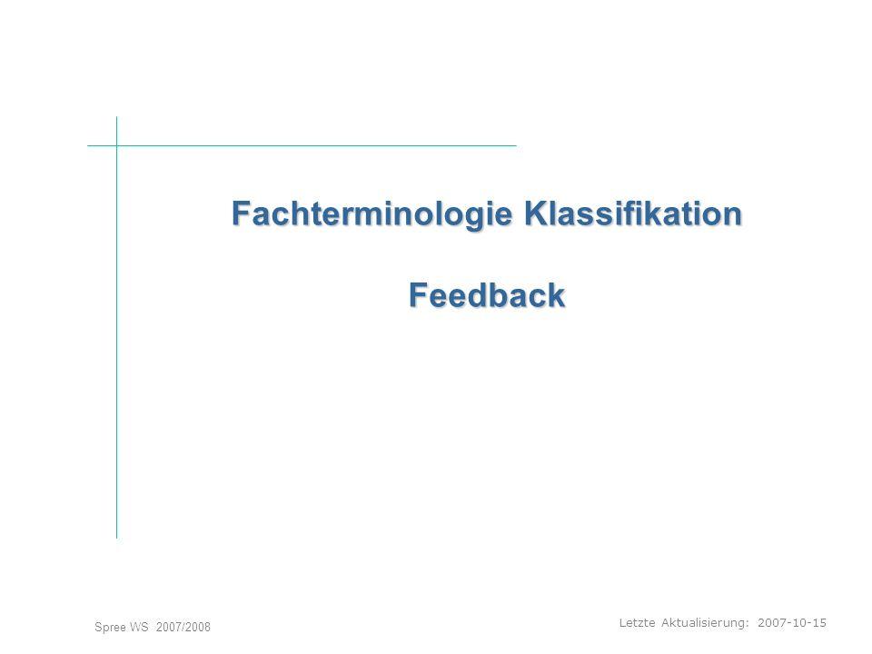 Letzte Aktualisierung: 2007-10-15 Spree WS 2007/2008 Fachterminologie Klassifikation Feedback Fachterminologie Klassifikation Feedback Einstieg