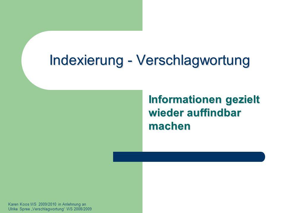 Definition Indexierung Verfahren, Methoden und Prinzipien der Inhaltserschließung durch Zuweisung von inhaltskennzeichnenden Wörtern, den so genannten Termini.