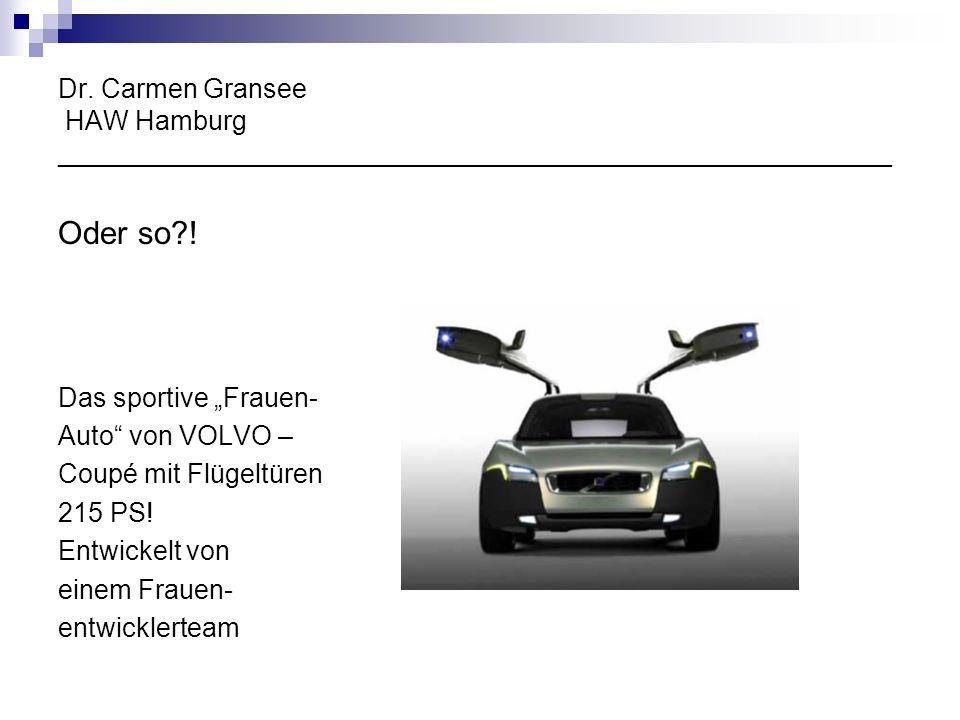 Dr. Carmen Gransee HAW Hamburg ________________________________________________________ Oder so?! Das sportive Frauen- Auto von VOLVO – Coupé mit Flüg