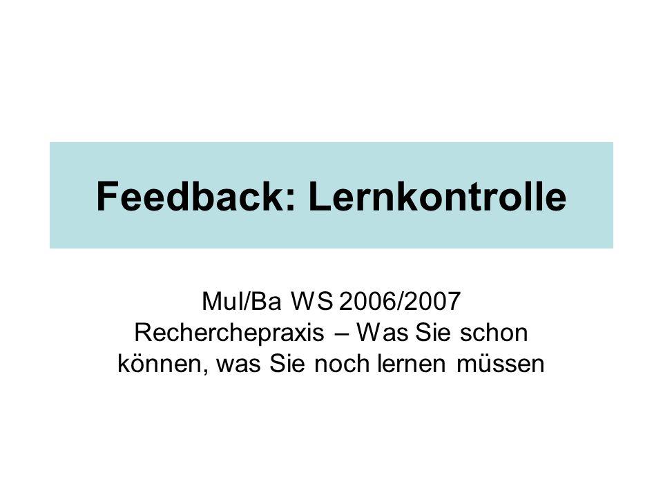 Feedback: Lernkontrolle MuI/Ba WS 2006/2007 Recherchepraxis – Was Sie schon können, was Sie noch lernen müssen