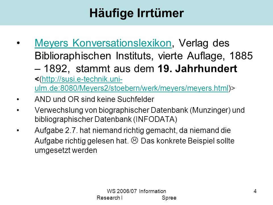 WS 2006/07 Information Research I Spree 4 Häufige Irrtümer Meyers Konversationslexikon, Verlag des Biblioraphischen Instituts, vierte Auflage, 1885 – 1892, stammt aus dem 19.