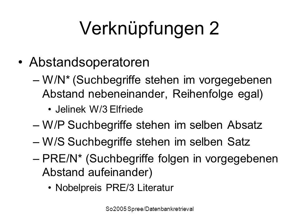 So2005 Spree/Datenbankretrieval Verknüpfungen 2 Abstandsoperatoren –W/N* (Suchbegriffe stehen im vorgegebenen Abstand nebeneinander, Reihenfolge egal)