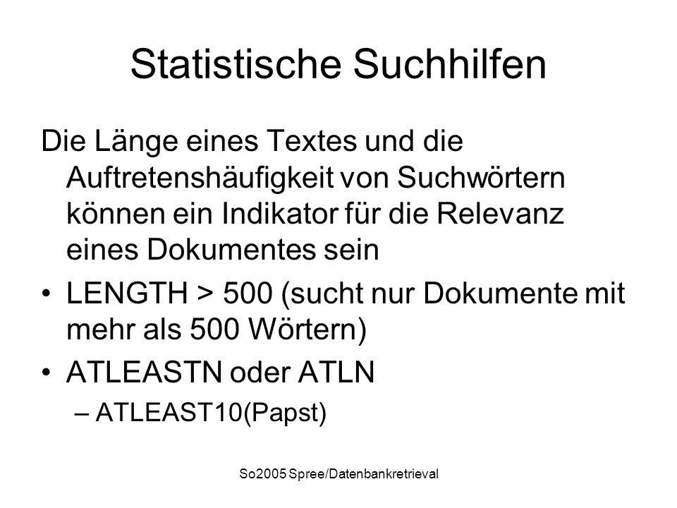 So2005 Spree/Datenbankretrieval Statistische Suchhilfen Die Länge eines Textes und die Auftretenshäufigkeit von Suchwörtern können ein Indikator für d