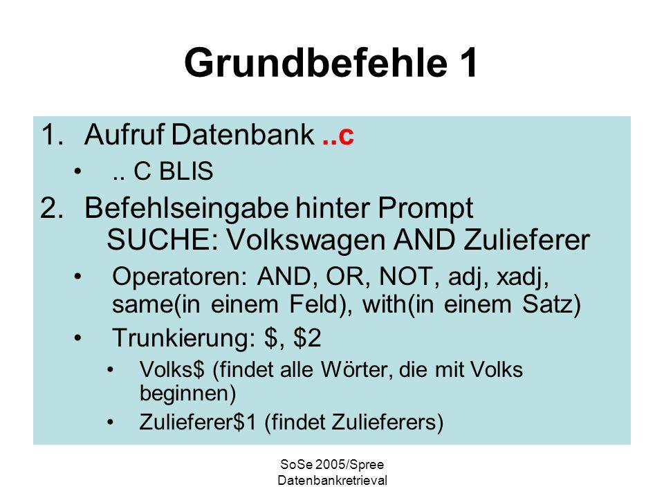 SoSe 2005/Spree Datenbankretrieval Grundbefehle 2 1.Begrenzung Suche auf Suchfeld Feldname.feldkürzel VW.ct Numerische Felder yr = 1996 dt > 19971201 pl wl 60300,60399