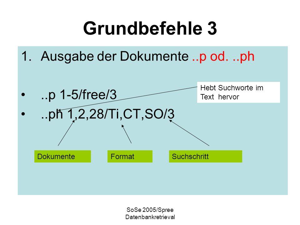 SoSe 2005/Spree Datenbankretrieval Grundbefehle 4 1.Kosten anzeigen lassen..cost 2.Ende..o..o