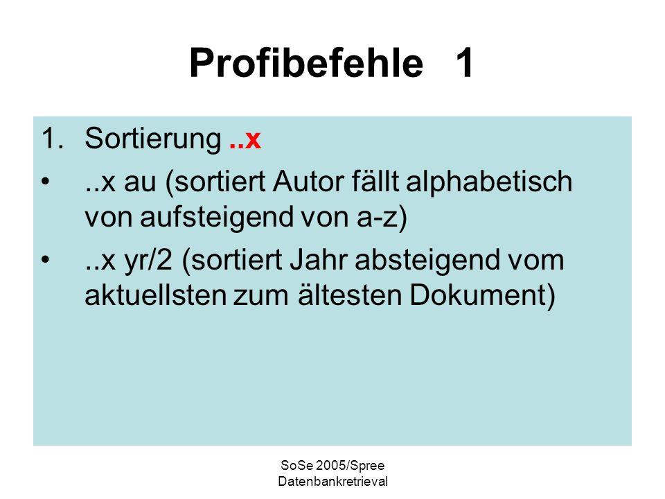 SoSe 2005/Spree Datenbankretrieval Profibefehle 1 1.Sortierung..x..x au (sortiert Autor fällt alphabetisch von aufsteigend von a-z)..x yr/2 (sortiert Jahr absteigend vom aktuellsten zum ältesten Dokument)