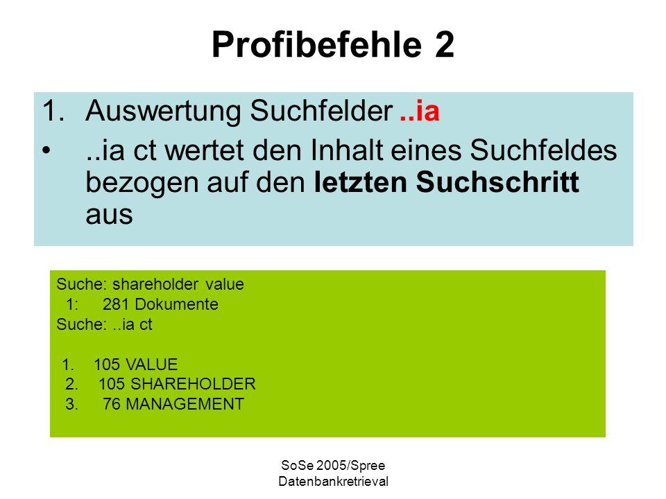 SoSe 2005/Spree Datenbankretrieval Profibefehle 2 1.Auswertung Suchfelder..ia..ia ct wertet den Inhalt eines Suchfeldes bezogen auf den letzten Suchschritt aus Suche: shareholder value 1: 281 Dokumente Suche:..ia ct 1.