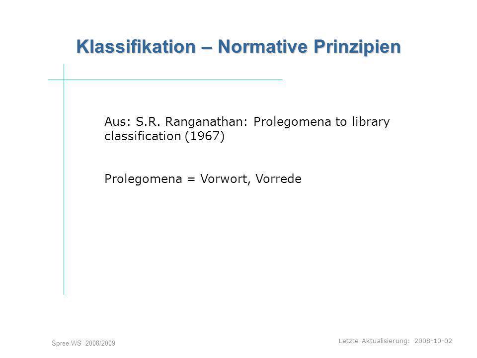 Letzte Aktualisierung: 2008-10-02 Spree WS 2008/2009 Klassifikation – Normative Prinzipien Aus: S.R. Ranganathan: Prolegomena to library classificatio