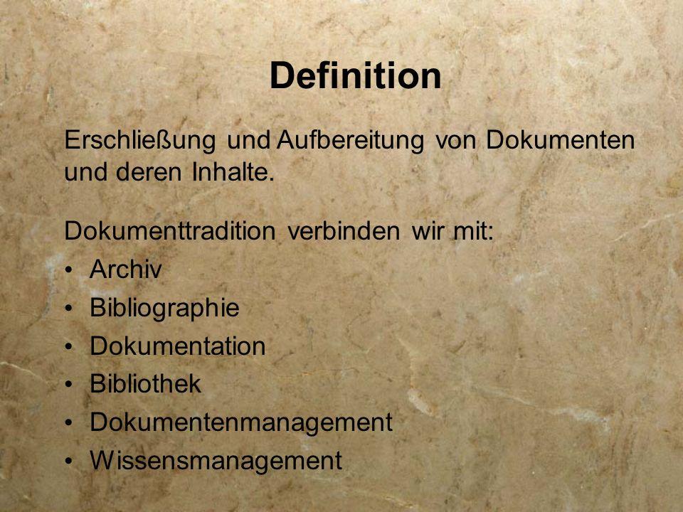 Definition Dokumenttradition verbinden wir mit: Archiv Bibliographie Dokumentation Bibliothek Dokumentenmanagement Wissensmanagement Erschließung und