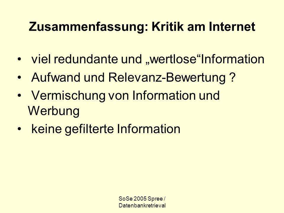 SoSe 2005 Spree / Datenbankretrieval Zusammenfassung: Kritik am Internet viel redundante und wertloseInformation Aufwand und Relevanz-Bewertung ? Verm