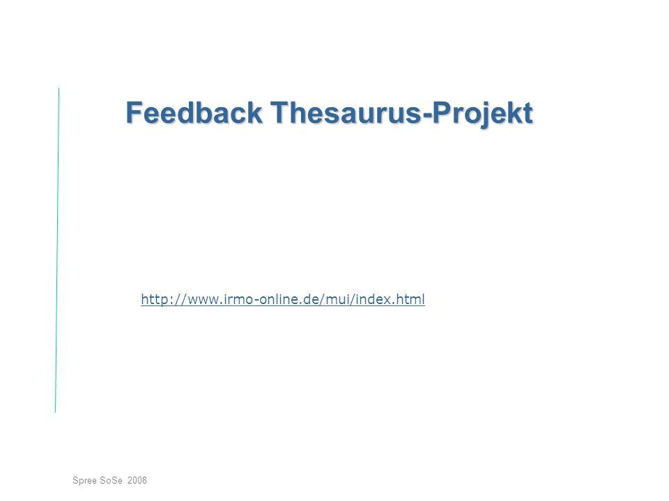 Spree SoSe 2008 Feedback Thesaurus-Projekt http://www.irmo-online.de/mui/index.html