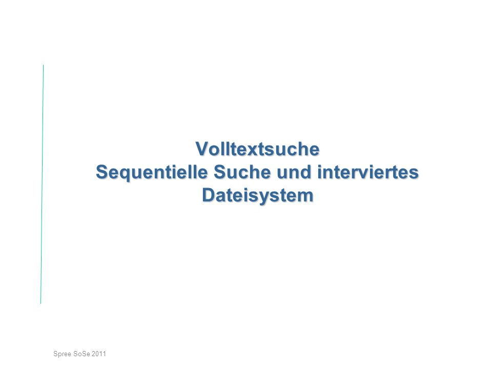 Spree SoSe 2011 Volltextsuche Sequentielle Suche und interviertes Dateisystem