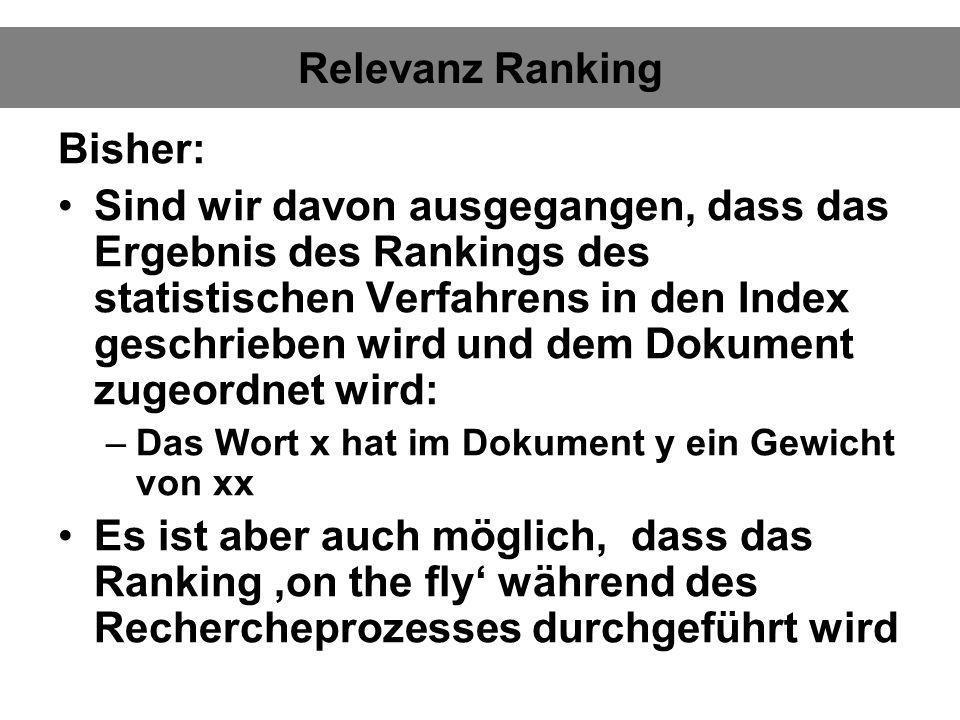 Relevanz Ranking Bisher: Sind wir davon ausgegangen, dass das Ergebnis des Rankings des statistischen Verfahrens in den Index geschrieben wird und dem