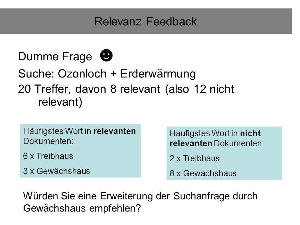 Relevanz Feedback Dumme Frage Suche: Ozonloch + Erderwärmung 20 Treffer, davon 8 relevant (also 12 nicht relevant) Häufigstes Wort in relevanten Dokum
