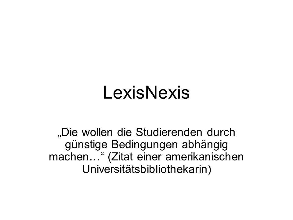 LexisNexis Die wollen die Studierenden durch günstige Bedingungen abhängig machen… (Zitat einer amerikanischen Universitätsbibliothekarin)