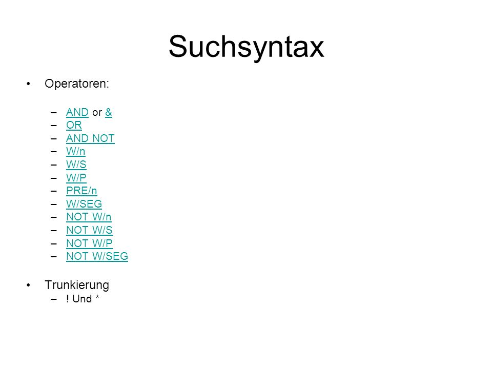 Suchsyntax Operatoren: –AND or &AND& –OROR –AND NOTAND NOT –W/nW/n –W/SW/S –W/PW/P –PRE/nPRE/n –W/SEGW/SEG –NOT W/nNOT W/n –NOT W/SNOT W/S –NOT W/PNOT W/P –NOT W/SEGNOT W/SEG Trunkierung –.