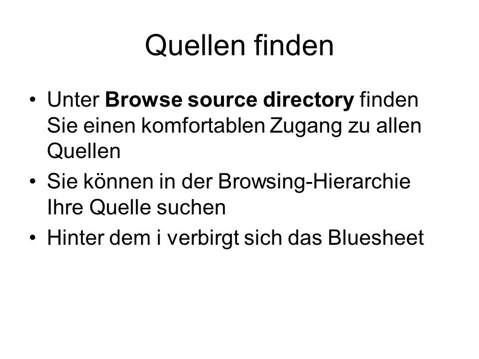 Quellen finden Unter Browse source directory finden Sie einen komfortablen Zugang zu allen Quellen Sie können in der Browsing-Hierarchie Ihre Quelle suchen Hinter dem i verbirgt sich das Bluesheet