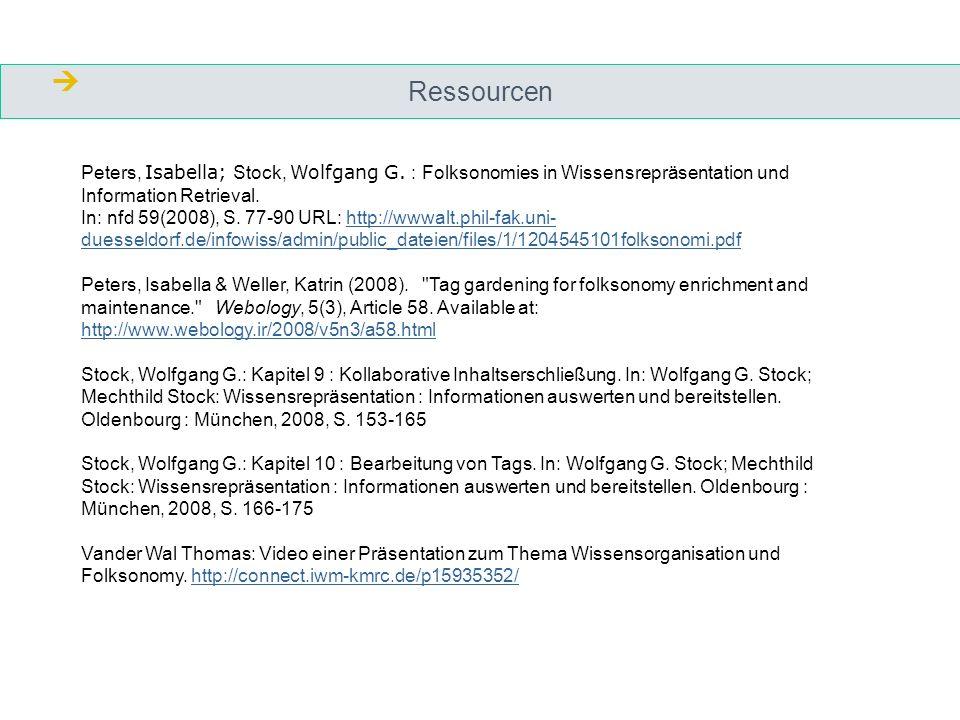 Ressourcen Peters, Isabella; Stock, Wolfgang G. : Folksonomies in Wissensrepräsentation und Information Retrieval. In: nfd 59(2008), S. 77-90 URL: htt