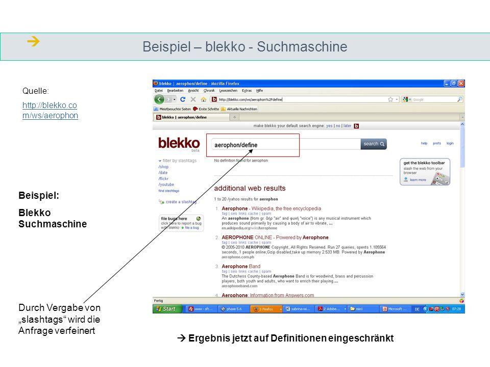 Beispiel – blekko - Suchmaschine Quelle: http://blekko.co m/ws/aerophon Beispiel: Blekko Suchmaschine Durch Vergabe von slashtags wird die Anfrage ver