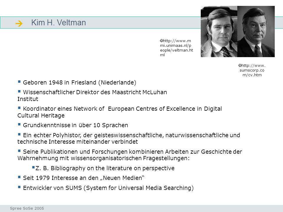Kim H. Veltman Veltman Seminar I-Prax: Inhaltserschließung visueller Medien, 5.10.2004 Spree SoSe 2005 Geboren 1948 in Friesland (Niederlande) Wissens