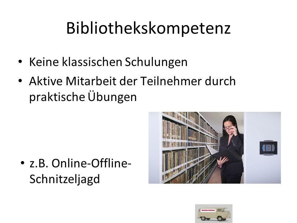 Bibliothekskompetenz Keine klassischen Schulungen Aktive Mitarbeit der Teilnehmer durch praktische Übungen z.B.