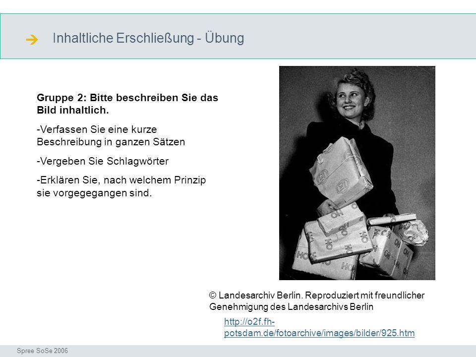 Inhaltliche Erschließung - Übung Uebung Seminar I-Prax: Inhaltserschließung visueller Medien, 5.10.2004 Spree SoSe 2006 © Landesarchiv Berlin.